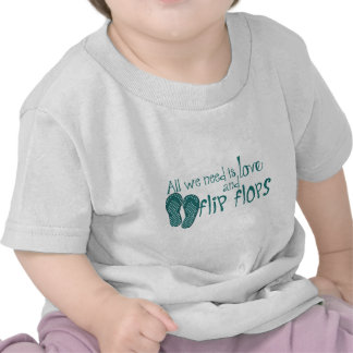 All We Need Is Love and Flip Flops T Shirt