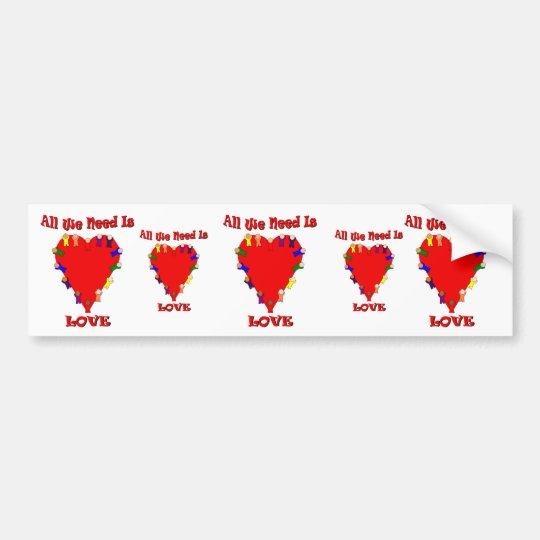 All We Need Is Love Bumper Sticker