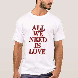 ALL WE NEED IS LOVE cansrbero T-Shirt