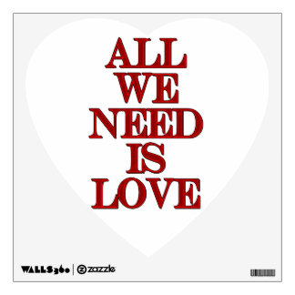 ALL WE NEED IS LOVE cansrbero Wall Decal