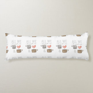 All We Need Is Love & Coffee Body Pillow