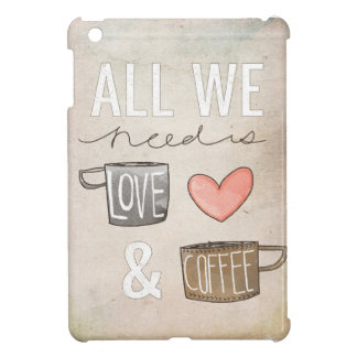All We Need Is Love & Coffee Cover For The iPad Mini