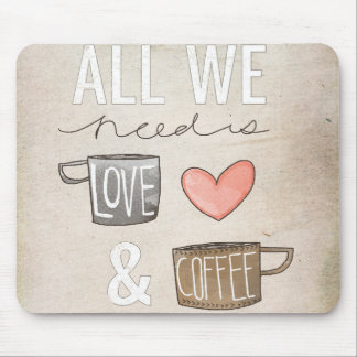 All We Need Is Love & Coffee Mouse Pad