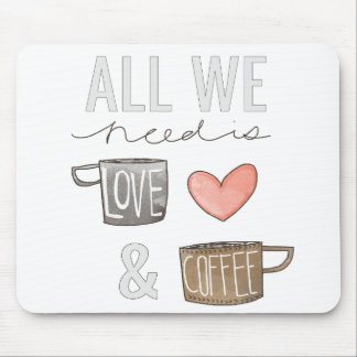 All We Need Is Love & Coffee Mouse Pads