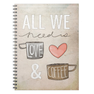 All We Need Is Love & Coffee Notebook