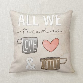 All We Need Is Love & Coffee Pillow