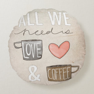 All We Need Is Love & Coffee Round Pillow
