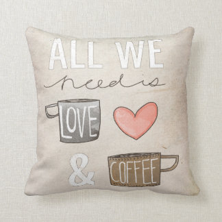 All We Need Is Love & Coffee Throw Pillow