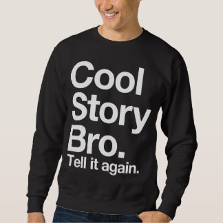 (all white text) Cool Story Bro. Tell it again Pullover Sweatshirts