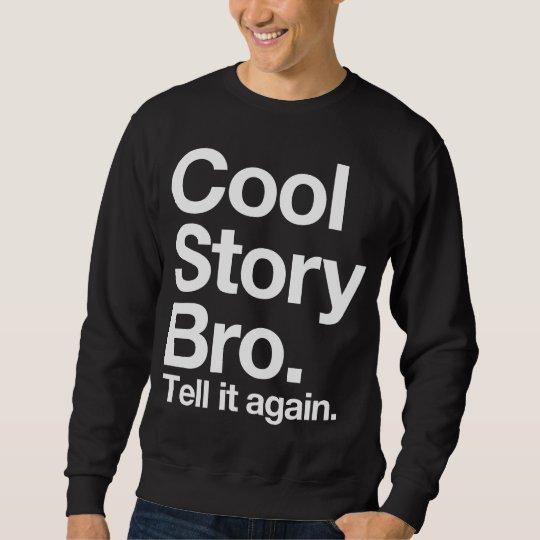(all white text) Cool Story Bro. Tell it again Sweatshirt