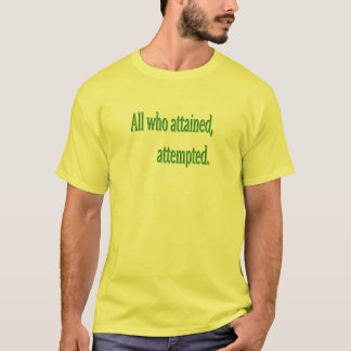 All who attained, attempted. T-Shirt