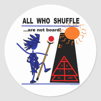 All Who Shuffle...are not board! Classic Round Sticker