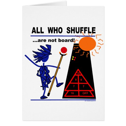 All Who Shuffle...are not board! Greeting Card