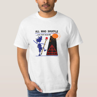 All Who Shuffle...are not board! T Shirt