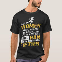 all women ae created equal but the best can still T-Shirt