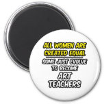 All Women Are Created Equal...Art Teachers Fridge Magnets