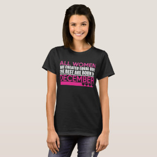 All Women Are Created Equal Best Are Born December T-Shirt
