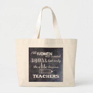 All Women Are Created Equal...but Teachers Bag