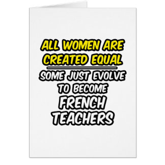 All Women Are Created Equal...French Teachers Greeting Cards