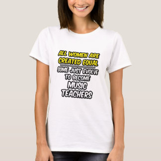 All Women Are Created Equal...Music Teachers T-Shirt