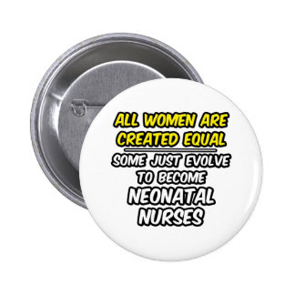 All Women Are Created Equal...Neonatal Nurses Pinback Button