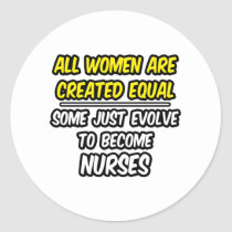 All Women Are Created Equal...Nurses Round Sticker