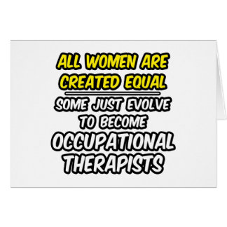 All Women Are Created Equal...Occ. Therapists Card