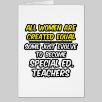 All Women Are Created Equal..Special Ed. Teachers Greeting Card