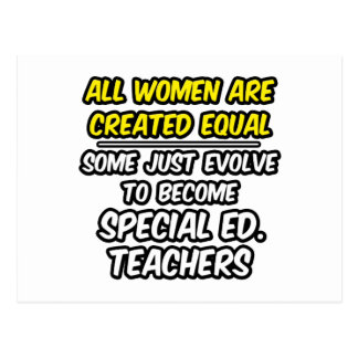 All Women Are Created Equal..Special Ed. Teachers Postcard