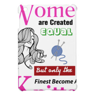 All Women Are Created Equal Then a Few Become a kn iPad Mini Covers