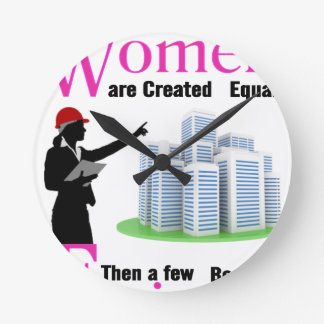 All Women Are Created Equal Then a Few Become Engi Round Clock