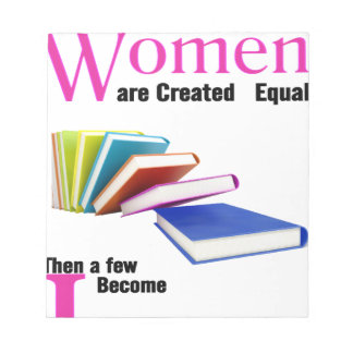 All Women Are Created Equal Then a Few Become Libr Notepad