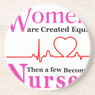 All Women Are Created Equal Then a Few Become Nurs Drink Coaster