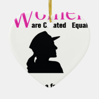 All Women Are Created Equal Then a Few Become Sold Ceramic Ornament