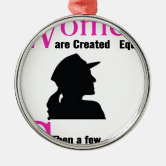 All Women Are Created Equal Then a Few Become Sold Metal Ornament