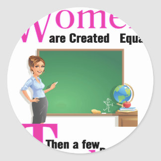 All Women Are Created Equal Then a Few Become Teac Classic Round Sticker