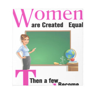 All Women Are Created Equal Then a Few Become Teac Notepad