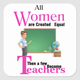 All Women Are Created Equal Then a Few Become Teac Square Sticker
