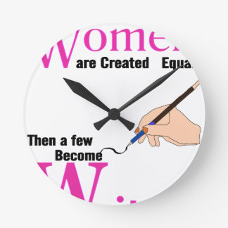 All Women Are Created Equal Then a Few Become Writ Round Clock