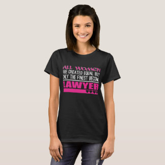 All Women Created Equal Finest Become Lawyer T-Shirt