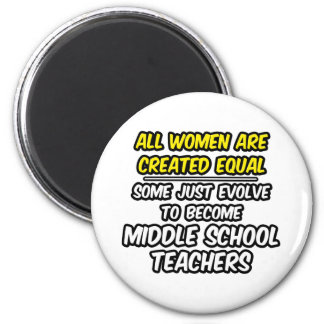 All Women Created Equal...Middle School Teachers 2 Inch Round Magnet