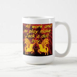 All work and no pay make Jack  a dull boy. Mug