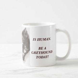 ALL WORK IS HUMAN. BE A GREYHOUND... CLASSIC WHITE COFFEE MUG