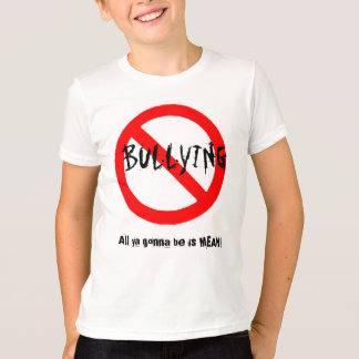 All ya gona be is MEAN. T-Shirt