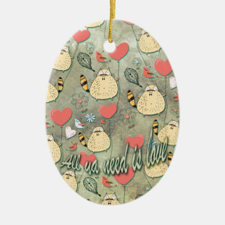 All ya need is love. by Scared E. Cat. Ceramic Ornament