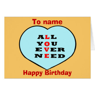 All You Ever Need Love,and heart,birthday Greeting Cards