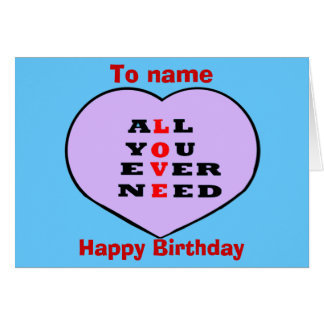 All You Ever Need Love,and heart,birthday Card