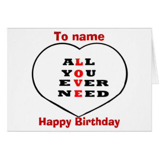 All You Ever Need Love,and heart,birthday Greeting Card