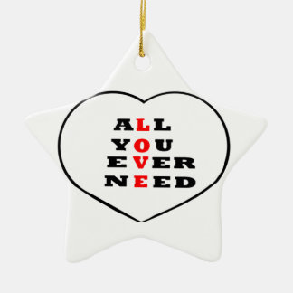 All You Ever Need Love, in a heart, Ceramic Ornament