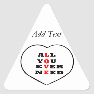 All You Ever Need Love, in a heart, Triangle Stickers
